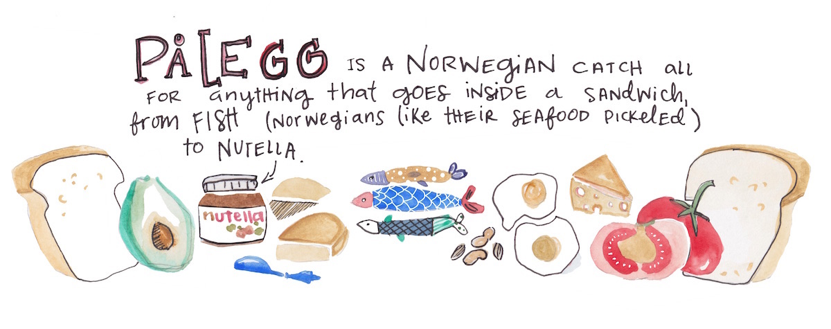 Pålegg is a Norwegian catchall for anything that goes inside a sandwich, from fish (Norwegians like their seafood pickled) to Nutella.