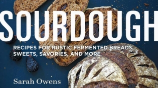 Sourdough: Recipes for Rustic Fermented Breads, Sweets, Savories, and More. By Sarah Owens